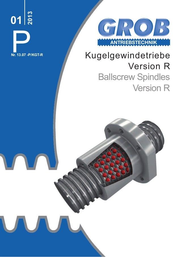 ANTRIEBSTECHNIK P 2013 01 Nr. 13.07 -P/KGT-R Kugelgewindetriebe Version R Ballscrew Spindles Version R
