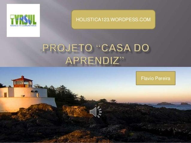 aprendiz Flavio Pereira HOLISTICA123.WORDPESS.COM