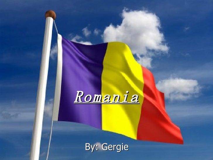 Romania By: Gergie