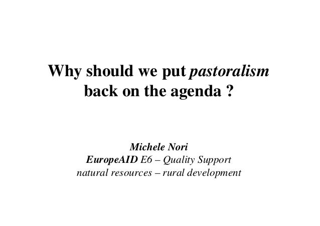 Why should we put pastoralism   back on the agenda ?               Michele Nori     EuropeAID E6 – Quality Support   natur...