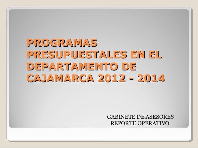 PROGRAMASPROGRAMAS PRESUPUESTALES EN ELPRESUPUESTALES EN EL DEPARTAMENTO DEDEPARTAMENTO DE CAJAMARCA 2012 - 2014CAJAMARCA ...