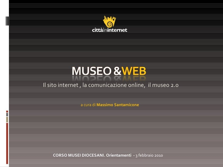<ul><li>Il sito internet , la comunicazione online,  il museo 2.0 </li></ul>a cura di  Massimo Santamicone CORSO MUSEI DIO...