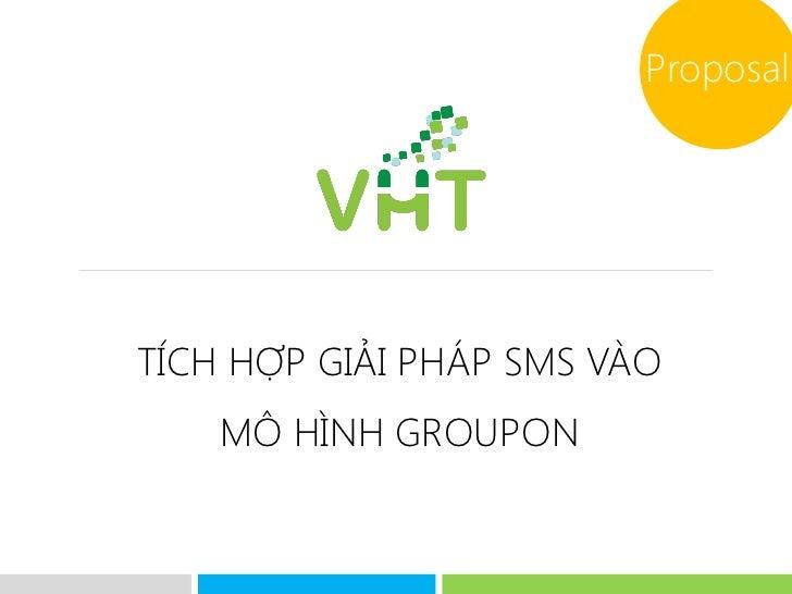 ProposalTÍCH HỢP GIẢI PHÁP SMS VÀO    MÔ HÌNH GROUPON