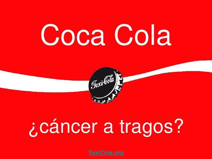 Coca Cola¿cáncer a tragos?      ToxiCola.org
