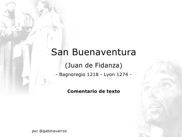 San Buenaventura                (Juan de Fidanza)           - Bagnoregio 1218 - Lyon 1274 -                    Comentario ...