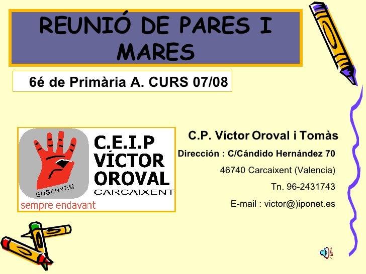 C.P. Víctor Oroval i Tomàs Dirección: C/Cándido Hernández 70   46740 Carcaixent (Valencia)  Tn. 96-2431743  E-mail: vict...