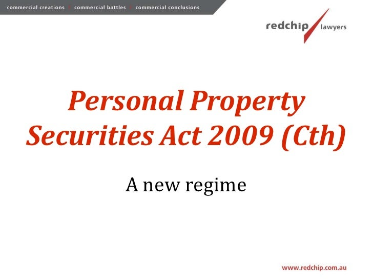 Personal PropertySecurities Act 2009 (Cth)       A new regime