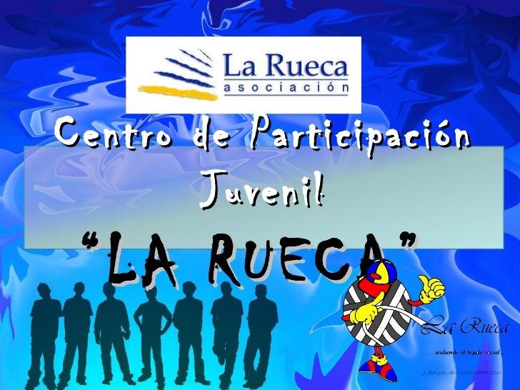"""J. REGALADO OCTUBRE 2010 Centro de Participación Juvenil """"LA RUECA"""""""
