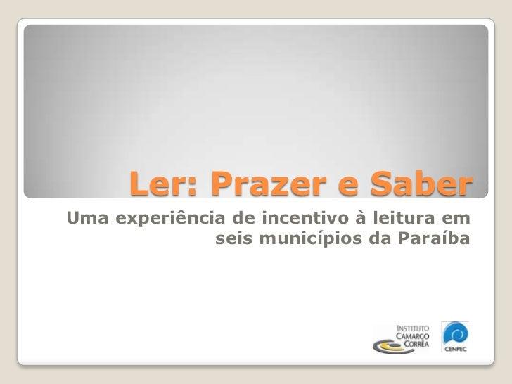 Ler: Prazer e Saber <br />Uma experiência de incentivo à leitura em seis municípios da Paraíba<br />