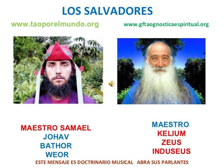 LOS SALVADORES www.gftaognosticaespiritual.org MAESTRO SAMAEL JOHAV  BATHOR WEOR MAESTRO  KELIUM ZEUS  INDUSEUS ESTE MENSA...