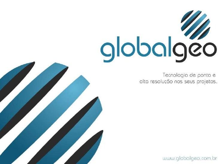 A GlobalGeo atua na comercialização de imagens desatélite, software e prestação de serviços baseados emgeotecnologias em v...