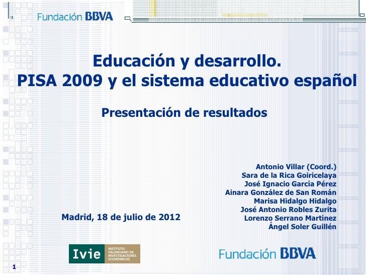 Educación y desarrollo.    PISA 2009 y el sistema educativo español                  Presentación de resultados           ...