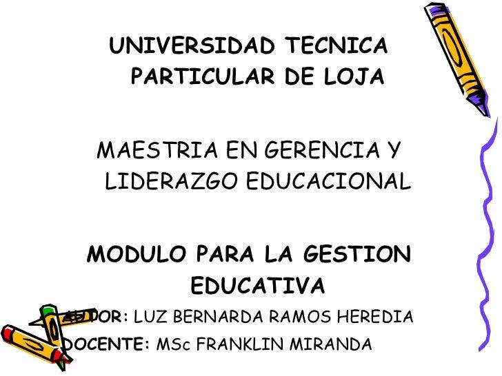 <ul><li>UNIVERSIDAD TECNICA PARTICULAR DE LOJA </li></ul><ul><li>MAESTRIA EN GERENCIA Y LIDERAZGO EDUCACIONAL </li></ul><u...