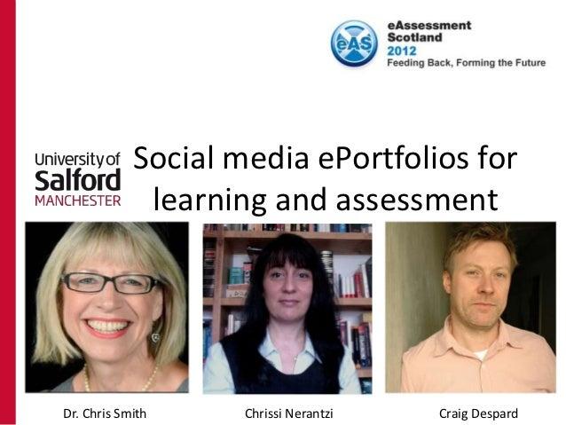Social media ePortfolios for             learning and assessmentDr. Chris Smith     Chrissi Nerantzi   Craig Despard