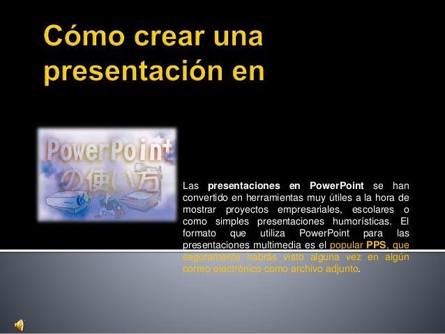 Las presentaciones en PowerPoint se han convertido en herramientas muy útiles a la hora de mostrar proyectos empresariales...