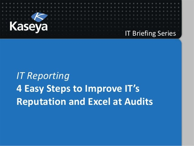 IT Briefing SeriesIT Reporting4 Easy Steps to Improve IT'sReputation and Excel at Audits