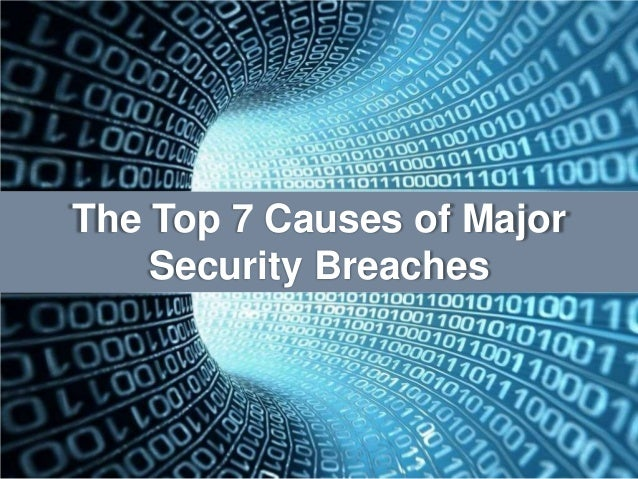 The Top 7 Causes of MajorSecurity Breaches