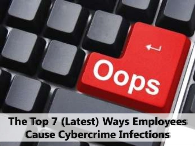 The Top 7 (Latest) Ways Employees Cause Cybercrime Infections