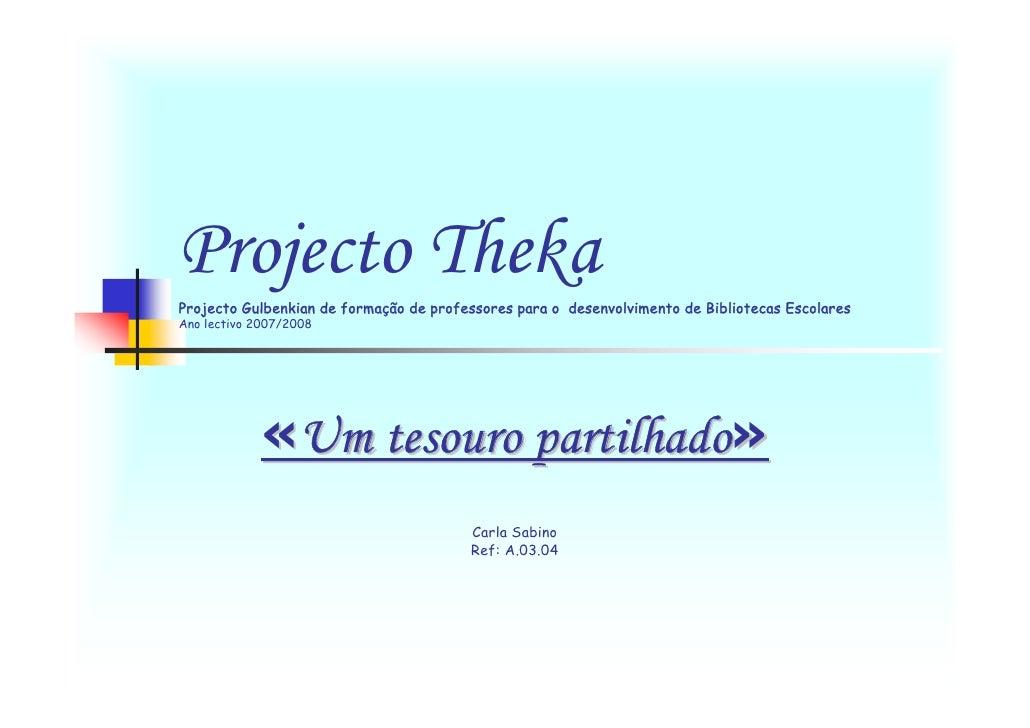 Projecto Theka Projecto Gulbenkian de formação de professores para o desenvolvimento de Bibliotecas Escolares Ano lectivo ...