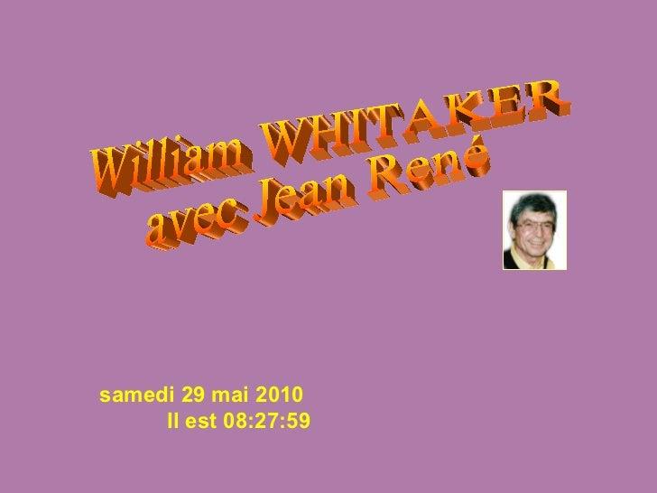 William WHITAKER avec Jean René samedi 29 mai 2010   Il est  08:27:38