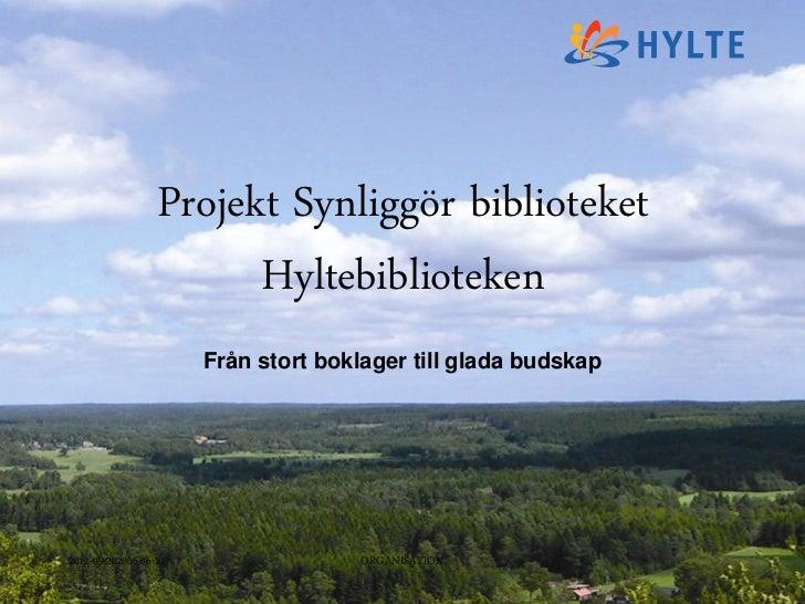ORGANISATIONSÖVERSYNEN                  Projekt Synliggör biblioteket                        Hyltebiblioteken             ...