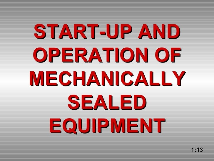 START-UP AND OPERATION OF MECHANICALLY SEALED EQUIPMENT 1:13