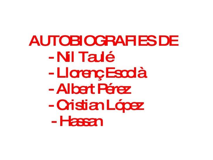 AUTOBIOGRAFIES DE  - Nil Taulé  - Llorenç Escolà - Albert Pérez - Cristian López   - Hassan