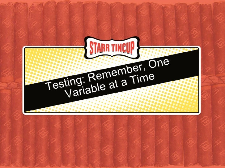 Testing: Remember, One Variable at a Time