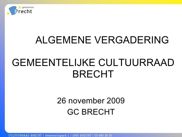 ALGEMENE VERGADERING   GEMEENTELIJKE CULTUURRAAD BRECHT 26 november 2009 GC BRECHT