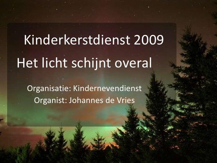 Kinderkerstdienst 2009<br />Het licht schijnt overal<br />Organisatie: Kindernevendienst<br />Organist: Johannes de Vries<...