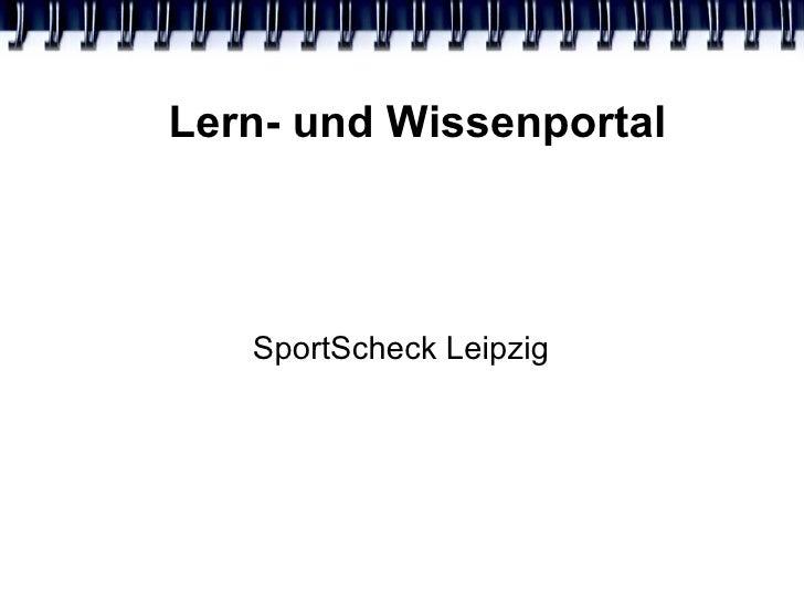 Lern- und Wissenportal <ul><ul><li>SportScheck Leipzig </li></ul></ul>