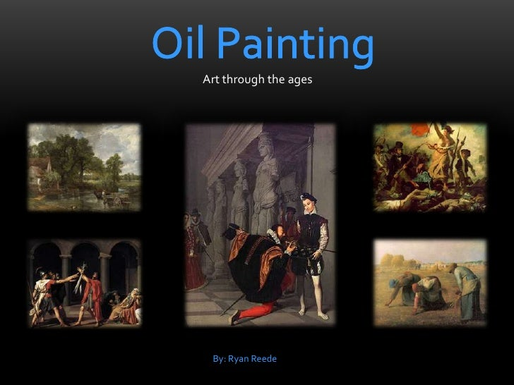 Oil Painting<br />Art through the ages<br />By: Ryan Reede<br />