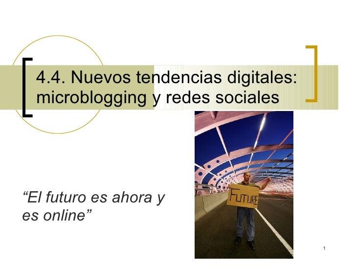 """4.4. Nuevos tendencias digitales: microblogging y redes sociales """" El futuro es ahora y es online"""""""