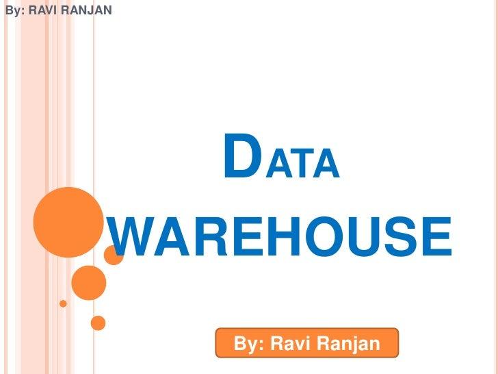 By: RAVI RANJAN                  DATA              WAREHOUSE                  By: Ravi Ranjan