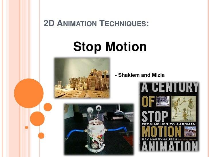 2D Animation Techniques:<br />Stop Motion<br />- Shakiem and Mizla<br />