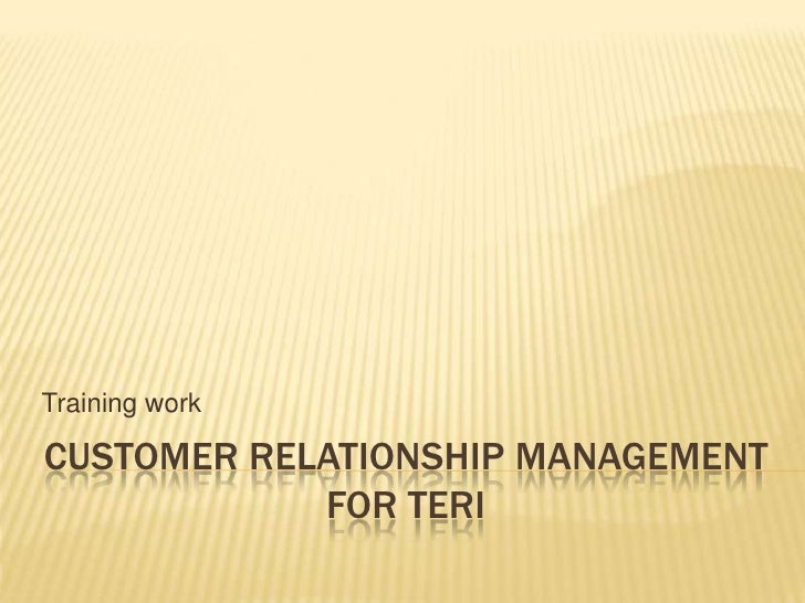 Customer relationship management for Teri<br />Training work<br />