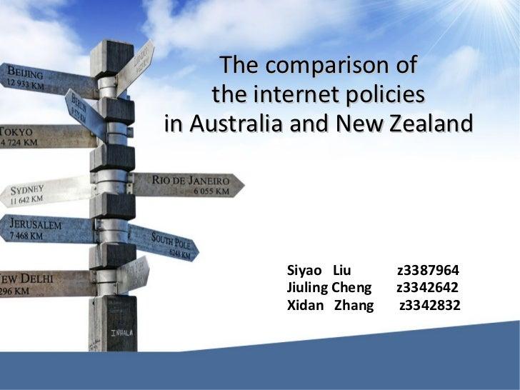 The comparison of  the internet policies  in Australia and New Zealand  Siyao  Liu  z3387964 Jiuling Cheng  z3342642 Xidan...