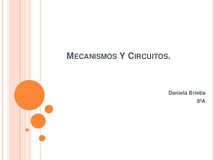 MECANISMOS Y CIRCUITOS.                      Daniela Brieba                                8ºA
