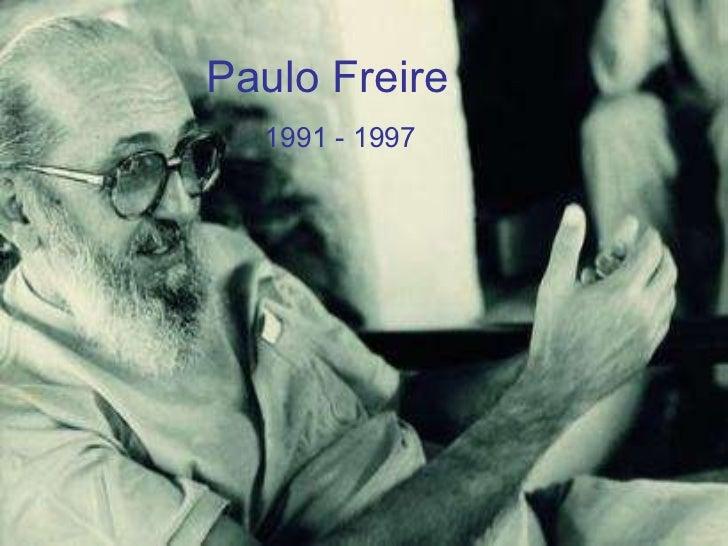 Paulo Freire  1991 - 1997