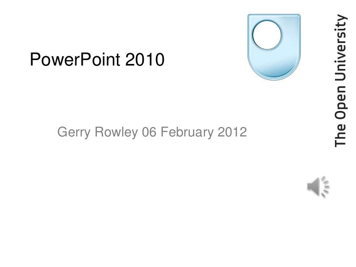 PowerPoint 2010   Gerry Rowley 06 February 2012