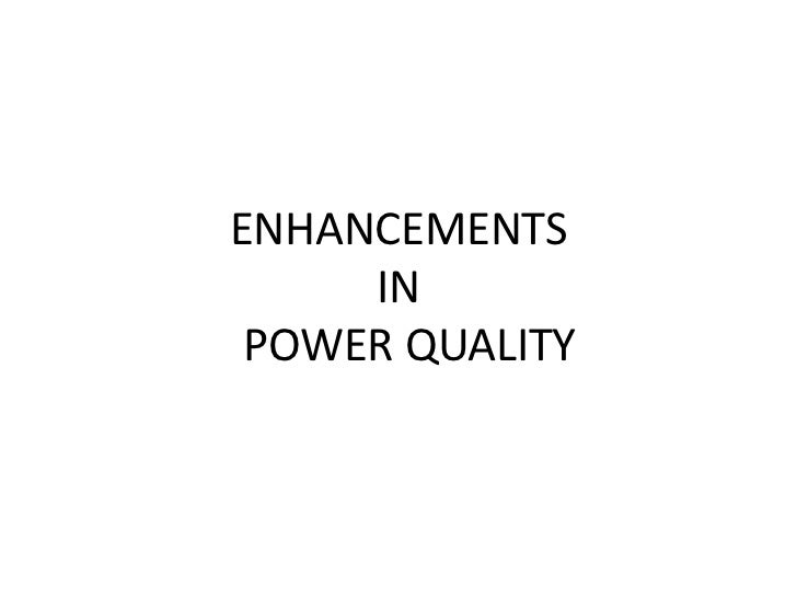ENHANCEMENTS     IN POWER QUALITY