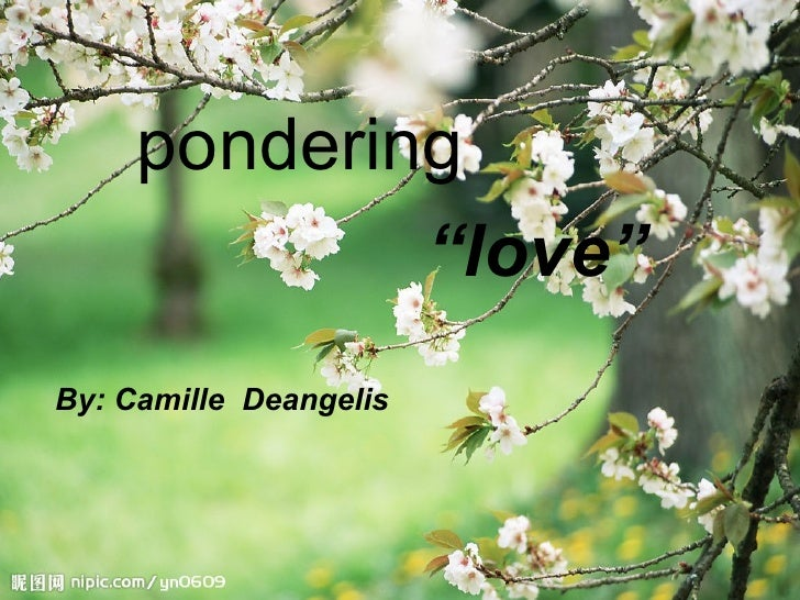 "pondering             ""love""By: Camille Deangelis"