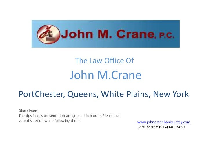 The Law Office Of                               John M.CranePortChester, Queens, White Plains, New YorkDisclaimer:The tips...