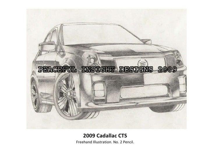 2009 Cadallac CTS <ul><li>Freehand Illustration. No. 2 Pencil. </li></ul>