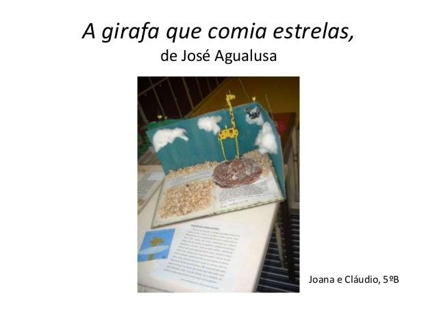 A girafa que comia estrelas,       de José Agualusa                          Joana e Cláudio, 5ºB