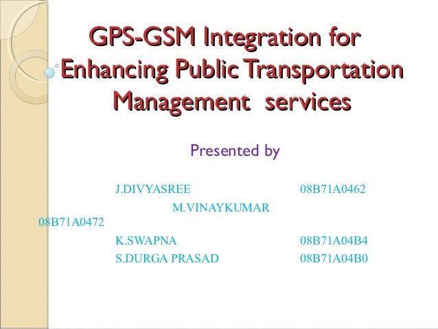 GPS-GSM Integration forGPS-GSM Integration forEnhancing Public TransportationEnhancing Public TransportationManagement ser...