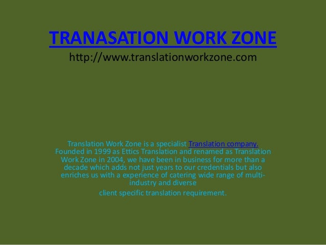 TRANASATION WORK ZONE http://www.translationworkzone.com Translation Work Zone is a specialist Translation company. Founde...