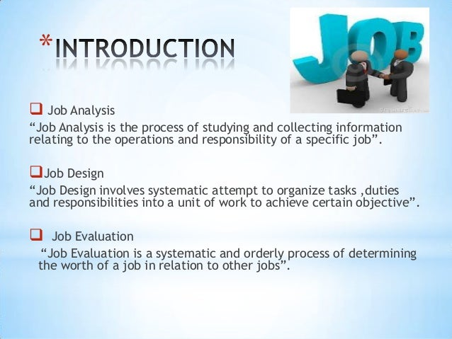 an introduction to job analysis method Job evaluation: an introduction introduction the aim of job evaluation is to provide a systematic and consistent it is a technique of job analysis, assessment and comparison and it is concerned with the demands of the job, such as the.