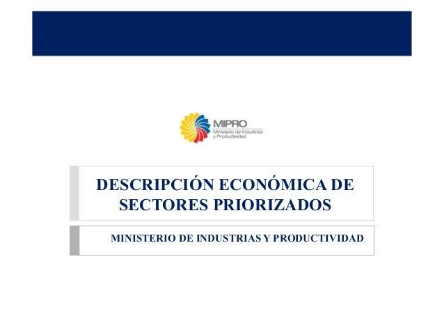 DESCRIPCIÓN ECONÓMICA DE SECTORES PRIORIZADOS MINISTERIO DE INDUSTRIAS Y PRODUCTIVIDAD