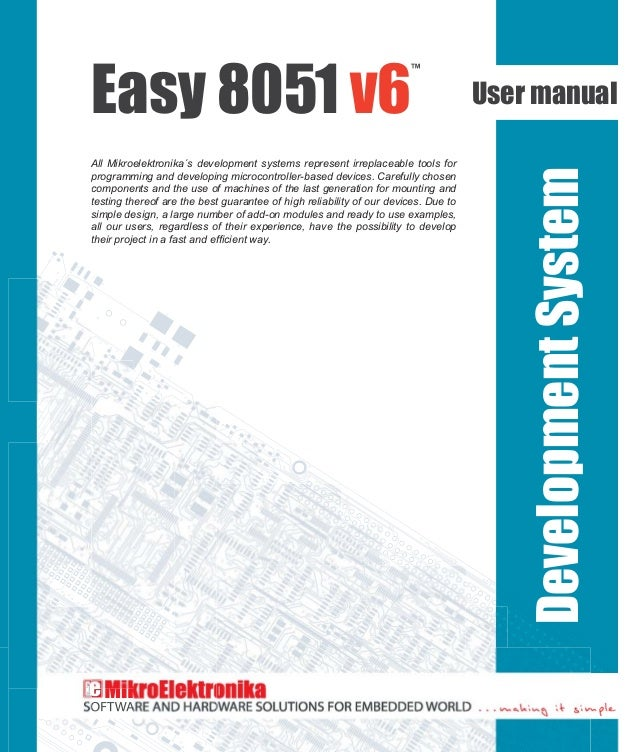 Easy 8051 v6 ™ User manual All Mikroelektronika´s development systems represent irreplaceable tools for programming and de...